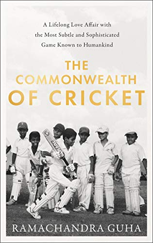 The Commonwealth of Cricket: A Lifelong Love Affair with the Most Subtle and Sophisticated Game Known to Humankind (English Edition)