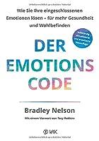 Der Emotionscode: Wie Sie Ihre eingeschlossenen Emotionen loesen fuer mehr Gesundheit und Wohlbefinden