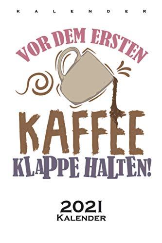 Kaffee Spruch Vor dem ersten Kaffee, Klappe halten Kalender 2021: Jahreskalender für Kaffeeliebhaber
