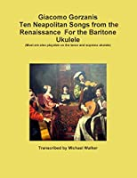 Giacomo Gorzanis Ten Neapolitan Songs from the Renaissance For the Baritone Ukulele