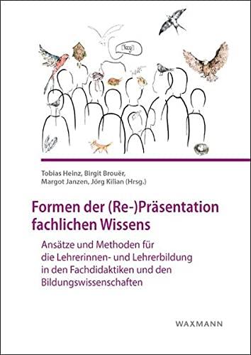 Formen der (Re-)Präsentation fachlichen Wissens: Ansätze und Methoden für die Lehrerinnen- und Lehrerbildung in den Fachdidaktiken und den Bildungswissenschaften