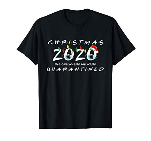 Christmas 2020 The One Where We Were Quarantined Funny T-Shirt