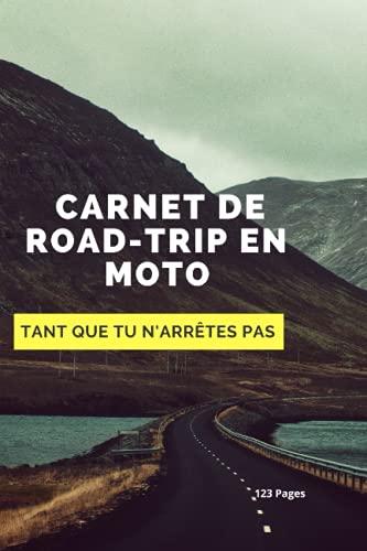Carnet De Road-Trip En Moto: Carnet de Road-Trip en Moto: Carnet 123 Pages Dont...