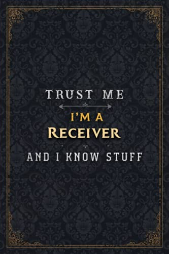 Receiver Notebook Planner - Trust Me I\'m A Receiver And I Know Stuff Jobs Title Cover Journal: A5, Over 110 Pages, Simple, 6x9 inch, Gym, 5.24 x 22.86 cm, Budget, Daily, Passion, Business