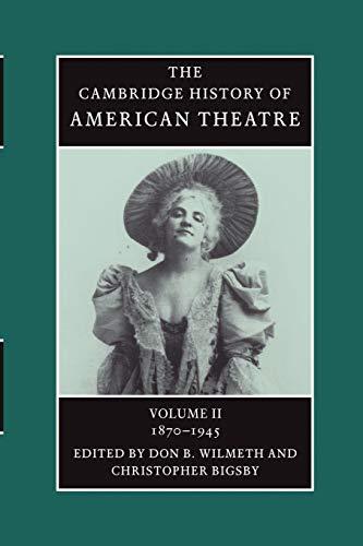 The Cambridge History of American Theatre, Volume II 1870-1945 (Volume 2)