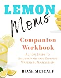 Lemon Moms Companion Workbook: Action Steps to Understand and Survive Maternal Narcissism
