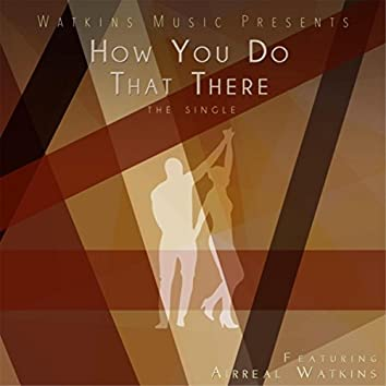 How You Do That There (feat. Airreal Watkins)