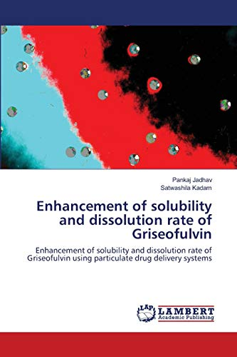 Enhancement of solubility and dissolution rate of Griseofulvin: Enhancement of solubility and dissolution rate of Griseofulvin using particulate drug delivery systems