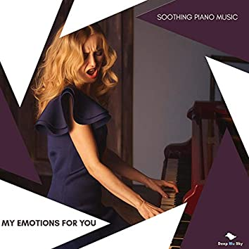 My Emotions For You - Soothing Piano Music