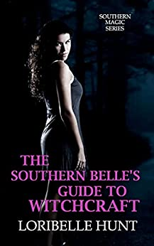 The Southern Belle's Guide To Witchcraft (Southern Magic Book 1) by [Loribelle  Hunt]