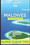 Super Cheap Maldives - Travel Guide 2020: Enjoy a $3,000 trip to The Maldives for $300