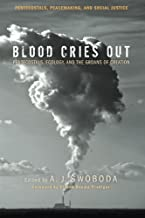 Blood Cries Out:Pentecostals, Ecology, and the Groans of Creation (Pentecostals, Peacemaking, and Social Justice)