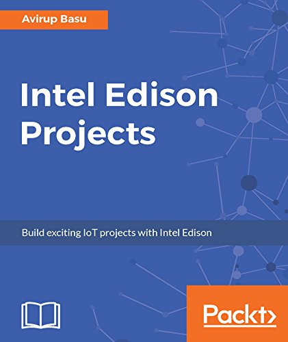 Intel Edison Projects: Build exciting IoT projects with Intel Edison (English Edition)