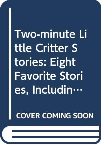 Two-minute Little Critter Stories: Eight Favorite Stories, Including Just a Mess, I Just Forgot, and Just Go to Bed