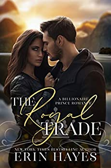 The Royal Trade: A Billionaire Prince Romance by [Erin Hayes]