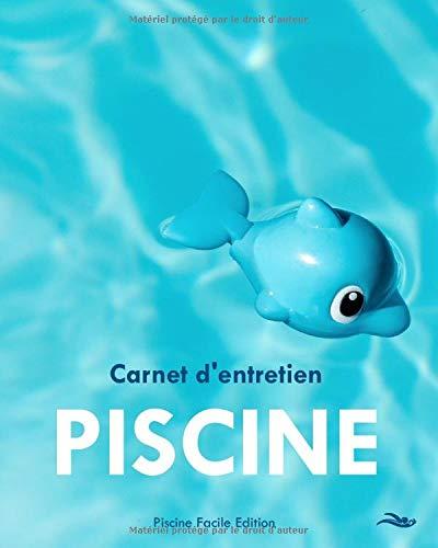 Carnet d'entretien Piscine: Facilitez le suivi de l'entretien et de l'analyse de votre piscine et adaptez les pour un meilleur confort de baignade et des économies à la clé!