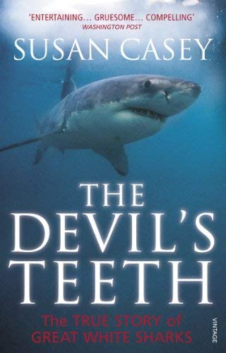 [The Devil's Teeth: The True Story of Great White Sharks] [Casey, Susan] [September, 2010]