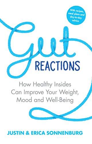 Gut Reactions: How Healthy Insides Can Improve Your Weight, Mood and Well-Being (English Edition)