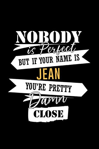 Jean / Nobody Is Perfect But If Your Name Is Jean You're Pretty Close Damn: Gift Ideas, Lined, Gag Gift for women, Notebook, Journal Gift, 6x9, Soft Cover, Matte Finish