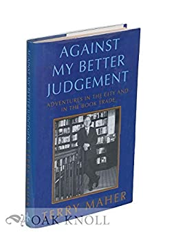 Hardcover Against my better judgement: Adventures in the city and in the book trade Book