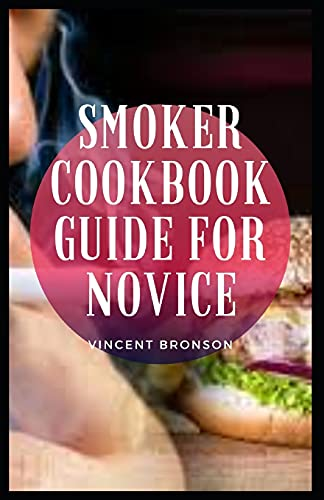 Smoker Cookbook Guide For Novice: smokers is lung cancer, of which smoking causes about 90 percent of cases.