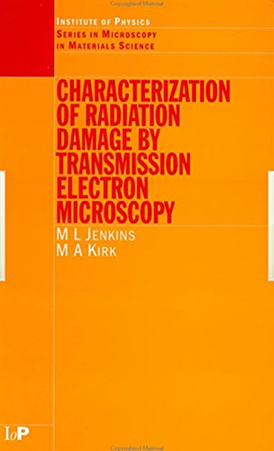Characterisation of Radiation Damage by Transmission Electron Microscopy (Series in Microscopy in Materials Science) (English Edition)