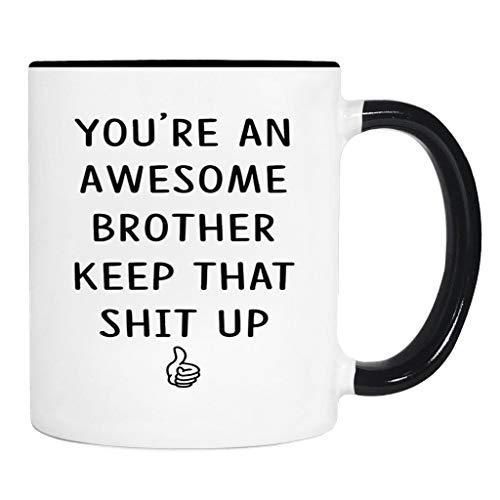 You're An Awesome Brother Keep That Shit Up - 11 Oz Mug - Brother Gift - Brother Mug