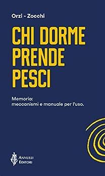 Chi dorme prende pesci: Memoria: meccanismi e manuale per l'uso di [Francesco Orzi, Alessandro Zocchi]