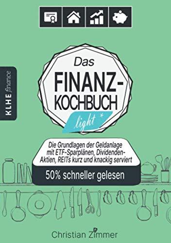 Das Finanzkochbuch light: Die Grundlage der Geldanlage mit ETF-Sparplänen, Dividenden-Aktien, REITs kurz und knackig serviert