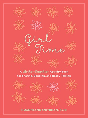 Girl Time: A Mother-Daughter Activity Book for Sharing, Bonding, and Really Talking