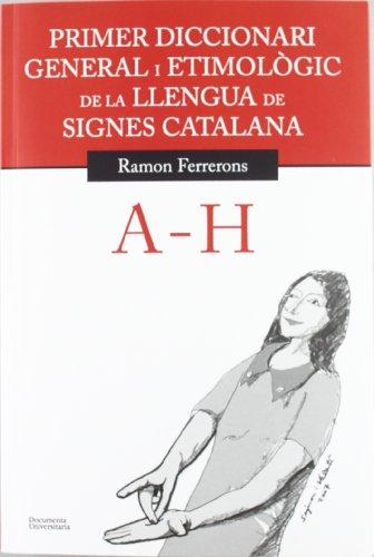 Primer diccionari general i etimològic de la llengua de signes catalana: Volum 1. A-H: 25 (Documenta)