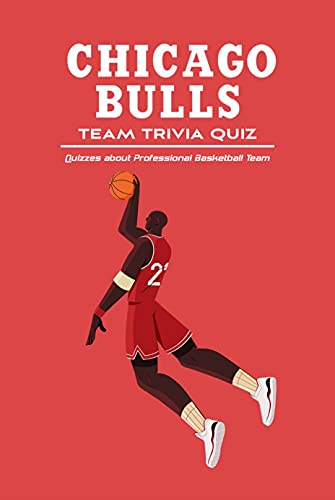 Chicago Bulls Team Trivia Quiz: Quizzes about Professional Basketball Team: Professional Basketball Team Trivia Book (English Edition)