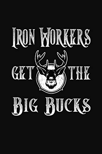 Iron Workers Get The Big Bucks: My Hunting Adventures Diary and Journalの詳細を見る