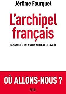 L'archipel francais - naissance d'une nation multiple et divisee - ou allons nous? (French Edition)
