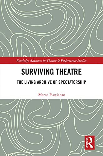 Surviving Theatre: The Living Archive of Spectatorship (Routledge Advances in Theatre & Performance Studies) (English Edition)