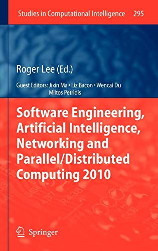 Software Engineering, Artificial Intelligence, Networking and Parallel/Distributed Computing 2010 (Studies in Computational Intelligence (295), Band 295)