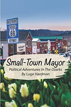 Small-Town Mayor  Political Adventures In The Ozarks