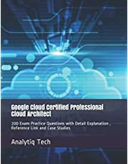 Google Cloud Certified Professional Cloud Architect: 200 Exam Practice Questions with Detail Explanation , Reference Link and Case Studies
