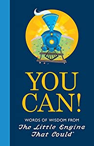You Can!: Words of Wisdom from the Little Engine That Could