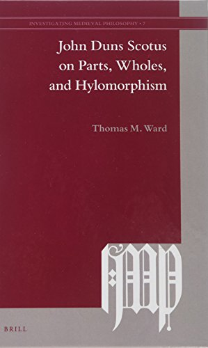 John Duns Scotus on Parts, Wholes, and Hylomorphism (Investigating Medieval Philosophy)