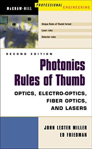 Photonics Rules of Thumb: Optics, Electro-Optics, Fiber Optics and Lasers (Spie Press/McGraw-Hill...