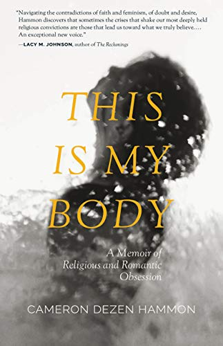 This Is My Body: A Memoir of Religious and Romantic Obsession