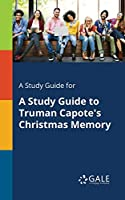 A Study Guide for a Study Guide to Truman Capote's Christmas Memory