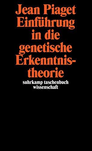 Einführung in die genetische Erkenntnistheorie (suhrkamp taschenbuch wissenschaft)