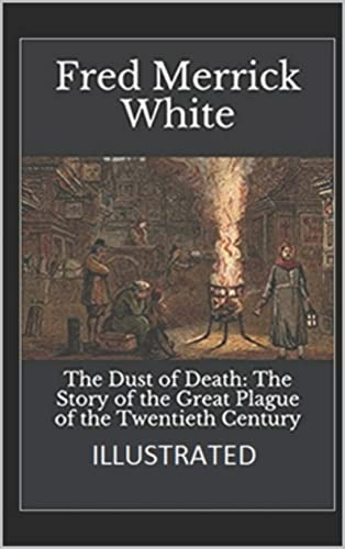 The Dust of Death The Story of the Great Plague of the Twentieth Century (English Edition)