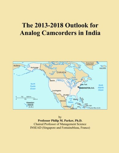 The 2013-2018 Outlook for Analog Camcorders in India