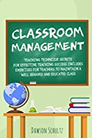 Classroom management - Teaching technique Secrets for effective teaching success includes exercises for teachers to maintain a well behaved and educated class
