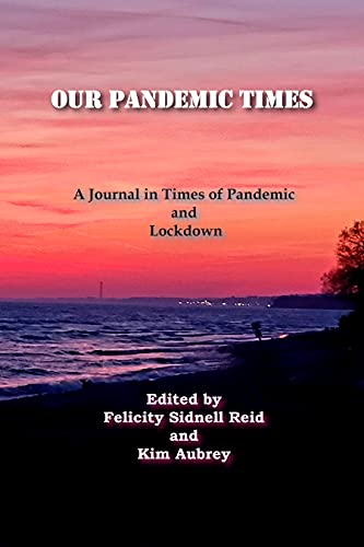 Our Pandemic Times: A Journal in Times of Pandemic and Lockdown (English Edition) by [Northumberland Festival of the Arts, Felicity Sidnell Reid, Kim Aubrey]