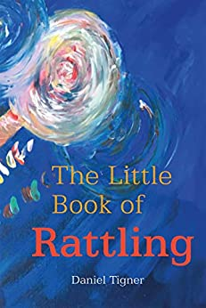 The Little Book of Rattling by [Daniel Tigner]
