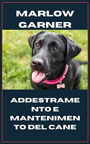 Addestramento e mantenimento del cane: Dog training 101,Dog Training for Children,Dog Training Collar (Italian Edition)